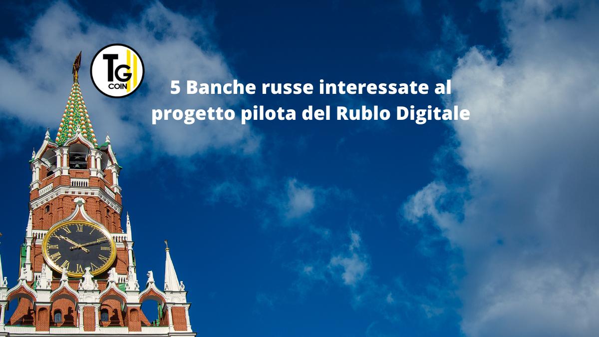 La Russia vuole dare al paese il rublo digitale. Infatti 5 banche russe sono interessate al progetto della valuta digitale