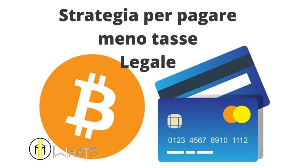 Strategia 2021 come pagare meno tasse legali bitcoin. Collegando carta