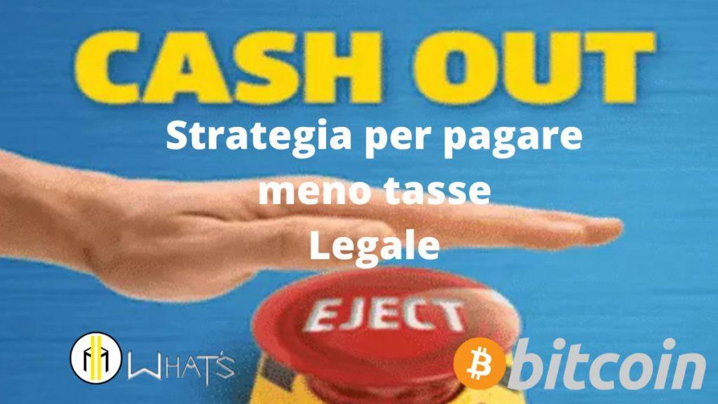 Strategia per pagare meno tasse Legale facendo Cash Out
