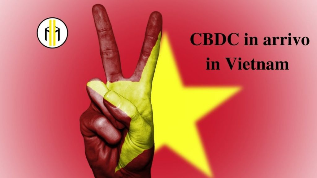 Anche il Vietnam decide di lavorare per una valuta digitale di Stato. Dopo che molti Paesi al mondo stanno pensando seriamente ad un CBDC.