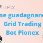 Come guadagnare con Grid Trading Bot Pionex
